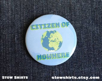 "Citizen of Nowhere 58mm 58mm (2 1/4""), 38mm (1 1/2""), 25mm (1"") pin button badge, fridge magnet or pocket mirror"