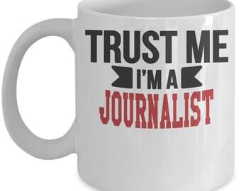 Gift for Journalist. Trust Me. I'm a Journalist. Funny Journalist Mug. 11oz 15oz Coffee Mug.