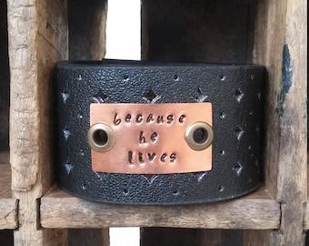 because he lives - Cuff- Bracelet - Handstamped - Genuine leather