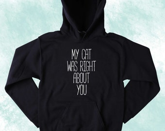 Funny Cat Sweatshirt My Cat Was Right About You Slogan Cute Kitten Owner Tumblr Hoodie