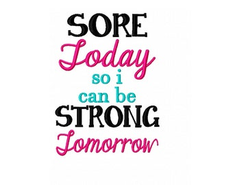 INSTANT DOWNLOAD - Sore Today So I Can Be Strong Tomorrow - Digital Download Machine Embroidery Design File - 5x7 Hoop Size