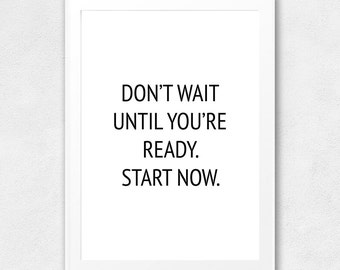 Don't Wait Until You're Ready, Start Now, Printable Wall Art, Typography Poster, Motivational, Inspirational, Printable Quote, Wall Decor
