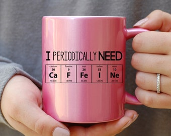 I Periodically Need Caffeine Pink Mug, Caffeine Molecule Mug, Nerd Mug, Gift For Science Teacher, Gift For Teacher, Chemistry Mug, Funny Mug