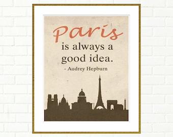 """Paris is always a good idea, Audrey Hepburn Quote, instant download, Audrey Hepburn Quote Art, travel poster, Paris Decor, 8x10"""""""