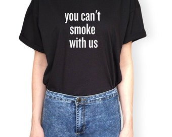 Vous ne pouvez pas fumer avec nous T Shirt unisexe blanc noir gris S M L XL Tumblr Instagram Blogger