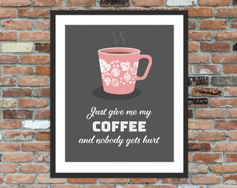 Just Give Me My Coffee And Nobody Gets Hurt - Pink Pyrex Gooseberry Typography Print