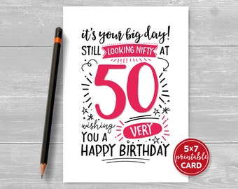 "Printable 50th Birthday Card - It's Your Big Day! Still Looking Nifty at 50. Wishing You A Very Happy Birthday - 5""x7"""