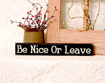 Be Nice Or Leave - Primitive Country Painted Wood Sign, Shelf Sitter Sign, primitive country, funny manners sign, Available in 3 Sizes