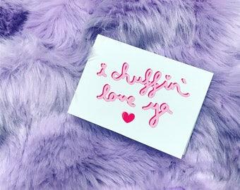 I Chuffin' Love Ya - Valentine's Card