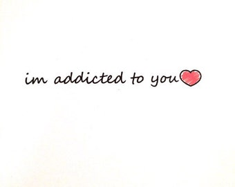 Im Addicted To You - Blank Card - Love Card