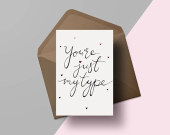 You're just my type | Hand lettered Valentines day card | Modern calligraphy greetings card