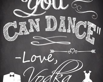 Trust me you can dance from vodka, funny wedding sign chalkboard style, unique wedding dancing sign written by vodka