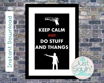 Keep Calm and Do Stuff and Thangs-- The Walking Dead Rick Grimes Instant Download Wall Art JPG Print