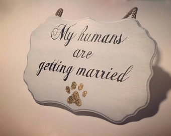 My humans are getting married, Dog Wedding Sign, Dog engagement sign,