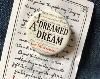Les Miserables, I Dreamed A Dream Inspired Pin, Button, Fantine, Victor Hugo