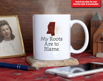 Mississippi MS Coffee Mug Cup My Roots Are To Blame Run Deep Funny Gift Present Custom Color Jackson, Hattiesburg, Biloxi, Gulfport, Tupelo