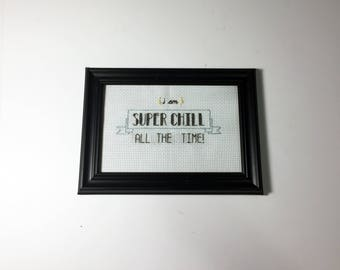 I am Super Chill All the Time - Parks and Recreation Inspired cross stitch