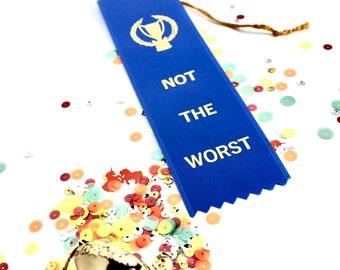 Not The Worst  Award - Adult Award Ribbons / Novelty gift / Office Humor /  funny gift / gag gift / Humor / funny Award