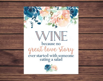 Wine because no  great love story ever started with someone eating a salad Sign, Blue and Coral Floral JPEG PDF Printable 262