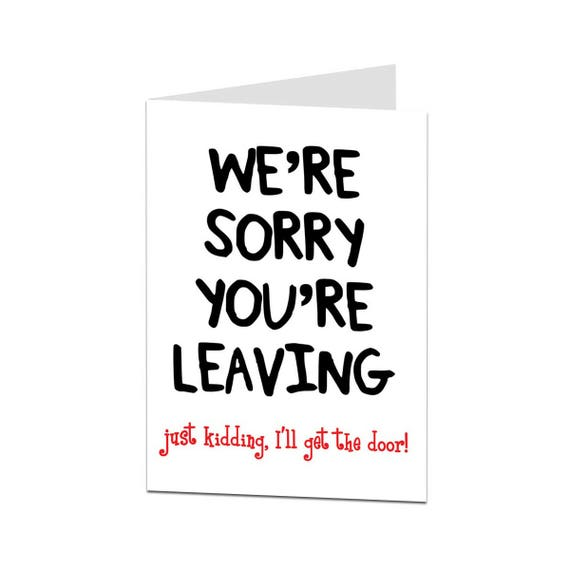 Leaving Card. Sorry Your Leaving Card. Funny Leaving Card.