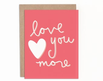 Love you More Valentine's Day Card, for Anniversary or Everyday, Everyday Greeting Card, Just Because, Wedding Anniversary