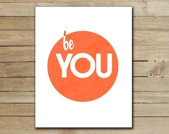 BE YOU - inspirational quote art poster - art print - wall art - DIY print - printable art - classroom art - 8 x 10 Print