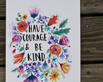 Have Courage & Be Kind Print