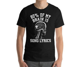 80% of my brain is song lyrics shirt