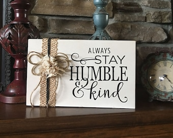 Always stay humble & kind cream wood sign block, family gift, friend Country Rustic home decor shelf sitter