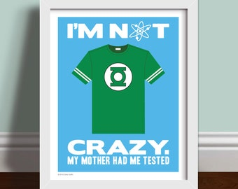 I'm Not Crazy - Sheldon Copper Quote The Big Bang Theory Art Print Poster