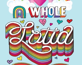 a whole lot of love- print - colourful poster -rainbow - lettering - bright - a2- wall art- illustration-heart-love-nursery -kids