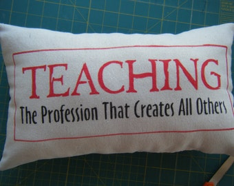 Teaching - The profession that creates all others - Pillow -