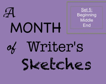 Set 5, Author Development Exercises, A Month of Writer's Sketches 5—Beginning Middle End, 30 Daily Creative Writing Exercises