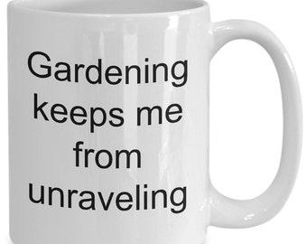 Gardening Keeps Me from Unraveling Mug