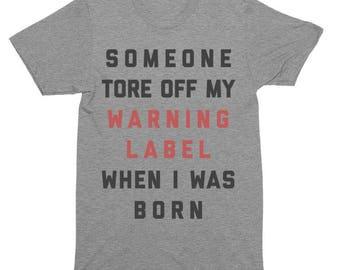 Someone Tore Off My Warning Label At Birth T-Shirt, Tank Top, Baseball Tee, Sweatshirt, Hoodie