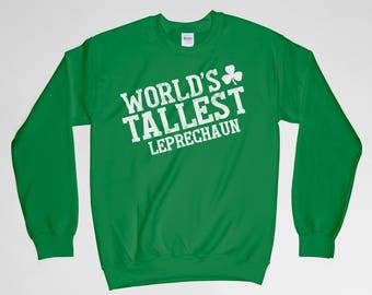St Patricks Sweatshirt, Worlds Tallest Leprechaun, Leprechaun Shirt, St Patricks Day Funny Shirt, Gift For Dad, Gift For Him, Gift For Her