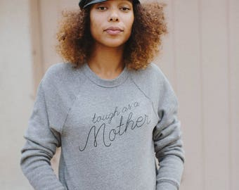 Tough as a Mother, women's sweatshirt by The Bee & The Fox