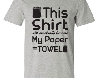 This Shirt will Eventually become my Paper Towel Shirt - Men/Women, Hippie, Crunchy Shirt