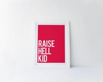 Raise Hell Kid [printable digital poster print]