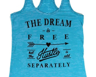 the dream is free but the hustle is sold separately. tank top. burnout tank. workout tanks for women. racerback. womens graphic tees.