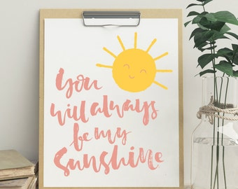Sun Print, Sunshine Print, Summer Print, Nursery Print, Inspirational Print, You Will Always Be My Sunshine, Typography Art Print