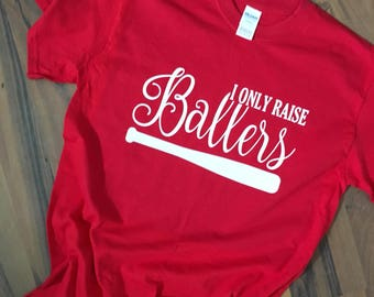 I ONLY RAISE Ballers TShirt -Sports Mom - Baseball Mom Shirt