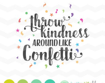 Throw Kindness Around Like Confetti SVG File - dxf Silhouette Cameo Cricut Explore Cut Files Gift Inspirational Quote