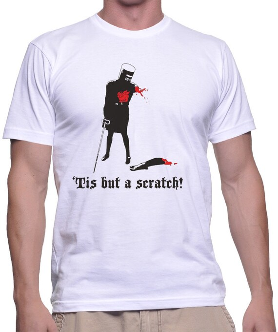 Tis but a scratch t shirt monty python and the holy grail for Making a shirt from scratch