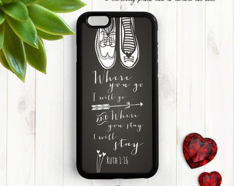 Ruth 1:16, Bible Verse Quote iPhone Case, Where you go I will go, iPhone 5s 5c 6 7 Plus Case, Samsung Galaxy S4 S5 Case, Samsung Note 4 Qt58