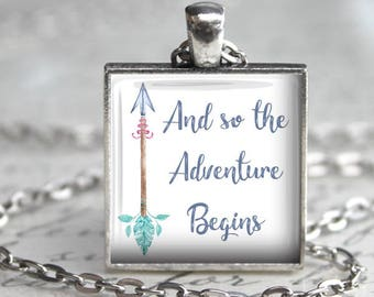 And So The Adventure Begins - Pendant, Necklace or Key Chain - Travel, Graduation, Moving, New Home, Graduation Gift