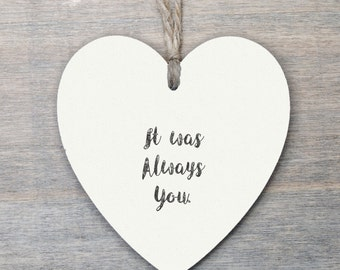 Wooden Hanging Heart, Valentine gift, Love Gift, wedding gift, it was always you...