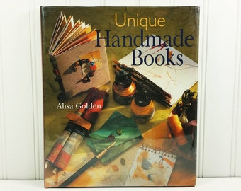 Unique Handmade Books by Alisa Golden, Bookbinding Techniques and Patterns, First Edition Hardcover