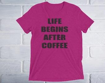 Life Begins After Coffee T Shirt Short Sleeve, Graphic Tee, coffee shirt, clothing, tops and tees, tshirt, shirt, coffee, mom shirt, mom