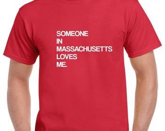Someone in Massachusetts Loves Me Shirt- Massachusetts Tshirt- Gift from Massachusetts